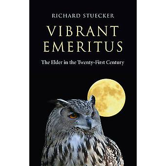 Vibrant Emeritus - The Elder in the Twenty-First Century by Richard St