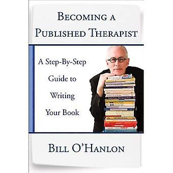 Zu einem veröffentlichten Therapeuten: ein schrittweiseer Führer zum Schreiben Ihres Buches