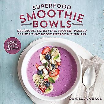 Superfood Smoothie Bowls: Delicious, tillfredsställande, Protein-packade blandningar som öka energi och bränna fett