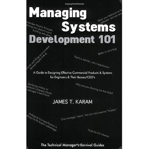 Managing Systems DevelopHommest 101  A Guide to Designing Effective Commercial Products  ; Systems for Engineers  ; Their Bosses CEOs