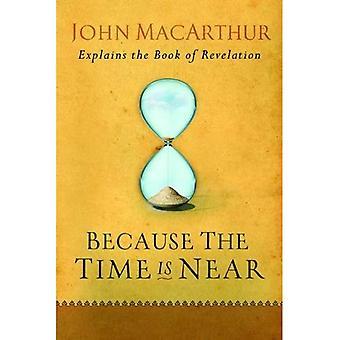 Parce que le temps est proche: John MacArthur explique le livre de l'Apocalypse