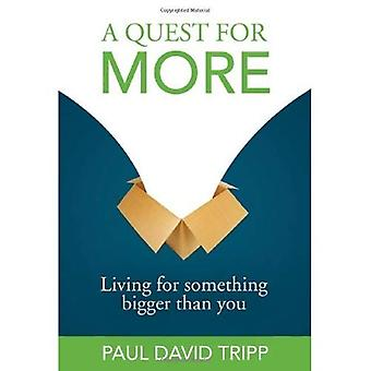 QUEST FOR MORE  LIVING FOR SOMETHING BIG