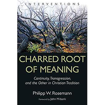 Charred Root of Meaning: Continuity, Transgression, and the Other in Christian� Tradition (Interventions)