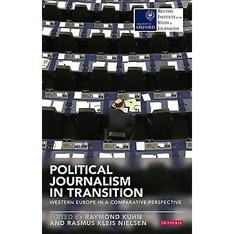 Political Journalism in Transition by Raymond Kuhn