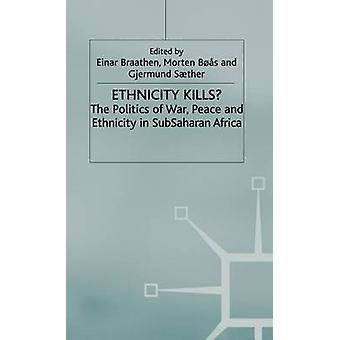 Ethnicity Kills The Politics of War Peace and Ethnicity in Subsaharan Africa by Braathen & Einar