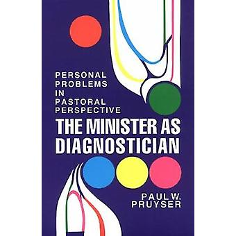 The Minister as Diagnostician Personal Problems in Pastoral Perspective by Pruyser & Paul W.
