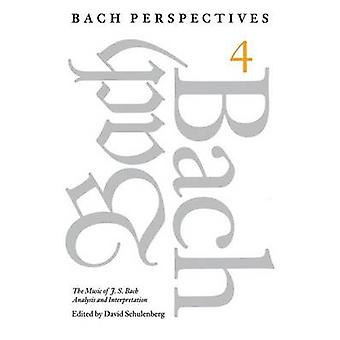 Bach Perspectives Volume 4 The Music of J. S. Bach Analysis and Interpretation by Bach Perspectives