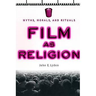 Film as Religion Myths Morals and Rituals by Lyden & John