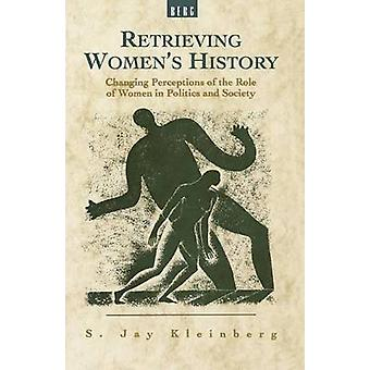 Retrieving Womens History Changing Perceptions of the Role of Women in Politics and Society by Kleinberg & S. Jay
