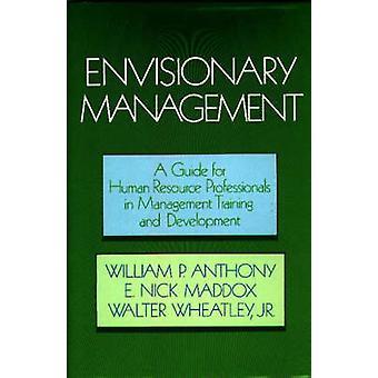 Gestion de envisionary un Guide pour les professionnels des ressources humaines dans la formation à la gestion et le développement par Anthony & William P.