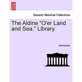 The Aldine Oer Land and Sea. Library. by Anonymous