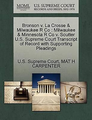 Bronson v. La Crosse  Milwaukee R Co  Milwaukee  Minnesota R Co v. Soutter U.S. Supreme Court Transcript of Record with Supporting Pleadings by U.S. Supreme Court