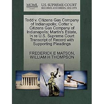 Todd v. Citizens Gas Company of Indianapolis Cotter v. Citizens Gas Company of Indianapolis Martins Estate In re U.S. Supreme Court Transcript of Record with Supporting Pleadings by MATSON & FREDERICK E