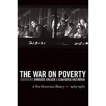 The War on Poverty A New Grassroots History 19641980 by Orleck & Annelise
