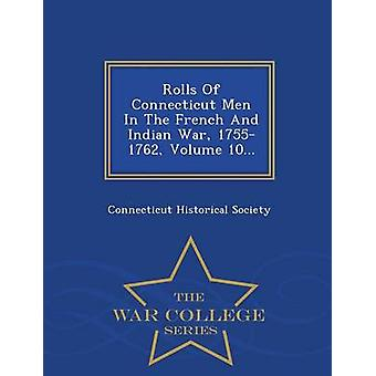 Rolls Of Connecticut Men In The French And Indian War 17551762 Volume 10...  War College Series by Society & Connecticut Historical