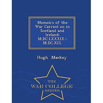 Memoirs of the War Carried on in Scotland and Ireland M.DC.LXXXIX.M.DC.XCI.  War College Series by Mackay & Hugh