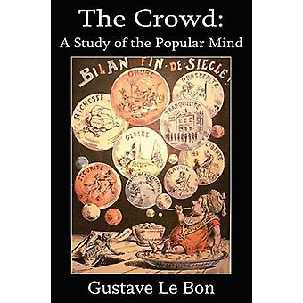 The Crowd A Study of the Popular Mind by Le Bon & Gustave