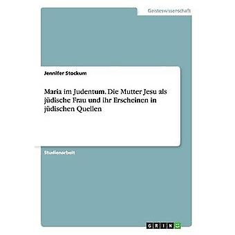 Maria im Judentum. Die Mutter Jesu als jdische Frau und ihr Erscheinen in jdischen Quellen by Stockum & Jennifer