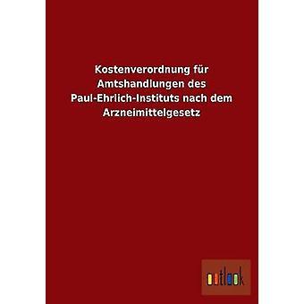 Fr Kostenverordnung Amtshandlungen des PaulEhrlichInstituts nach dem Arzneimittelgesetz por ohne Autor