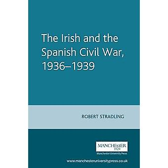 The Irish and the Spanish Civil War - 1936-1939 by Robert Stradling -
