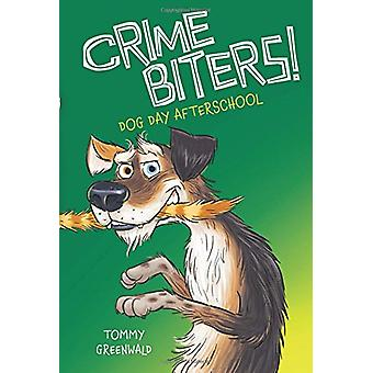 Dog Day After School (Crimebiters #3) by Tommy Greenwald - 9780545784