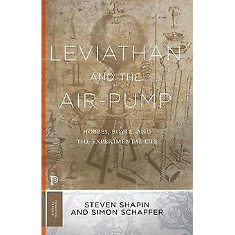Leviathan and the Air-Pump - Hobbes - Boyle - and the Experimental Lif
