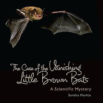 The Case of the Vanishing Little Brown Bats - A Scientific Mystery by