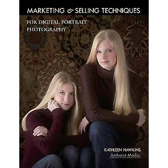 Marketing and Selling Techniques for Digital Portrait Photography by