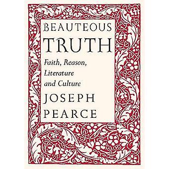 Beauteous Truth - Faith - Reason - Literature and Culture by Joseph Pe