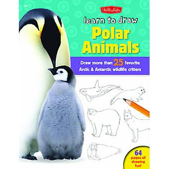 Learn to Draw Polar Animals - Draw More Than 25 Favorite Arctic and An