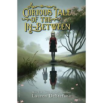 A Curious Tale of the In-Between by Lauren DeStefano - 9781619636026