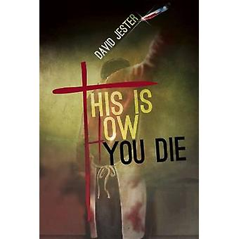 This is How You Die - A Thriller by David Jester - 9781940456768 Book