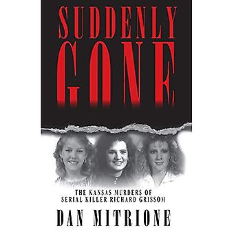Suddenly Gone: The Kansas Murders of Serial Killer Richard Grissom