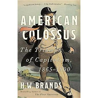 American Colossus - The Triumph of Capitalism - 1865-1900 by Professor