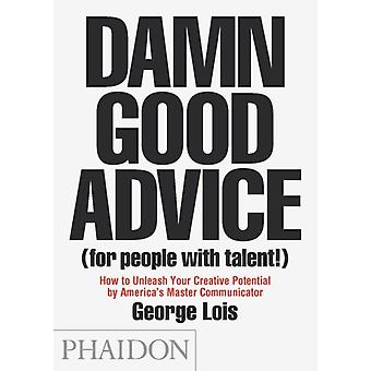 Damn Good Advice (For People With Talent!): How To Unleash Your Creative Potential by America's Master Communicator George Lois (Mass Market Paperback) by Lois George