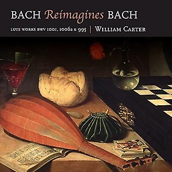 William Carter - Bach Reimagines Bach [CD] USA import