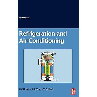 Refrigeration and Airconditioning by G. F. Hundy & A.R. Trott & T.C. Welch