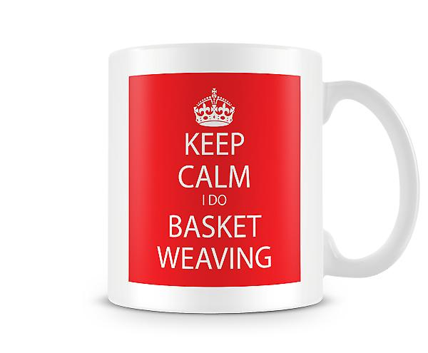 Keep Calm I Do Basket Weaving Printed Mug