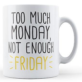 Too much Monday, not enough Friday - Printed Mug