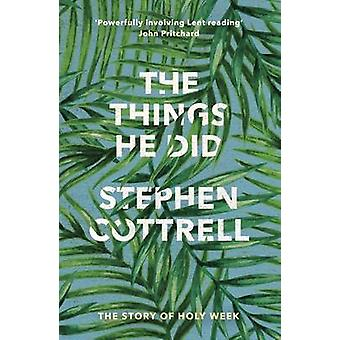The Things He Did - The Story of a Holy Week by Stephen Cottrell - 978