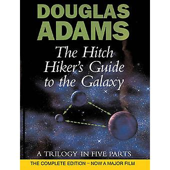 The Hitch Hiker's Guide to the Galaxy - A Trilogy in Five Parts by Dou