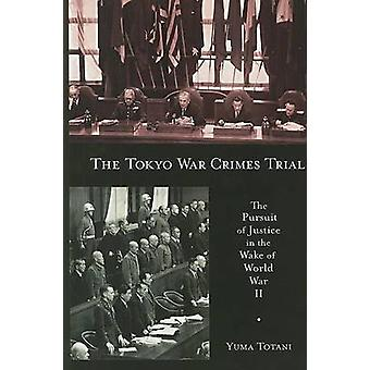 The Tokyo War Crimes Trial - The Pursuit of Justice in the Wake of Wor
