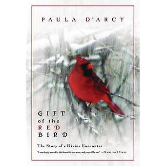 Gåva av den röda fågeln - historien om en gudomlig möter av Paula D'Arcy