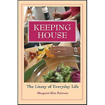 Keeping House - The Litany of Everyday Life by Margaret Kim Peterson -