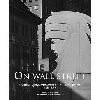 On Wall Street - Architectural Photographs of Lower Manhattan 1980-200