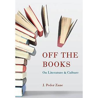 Off the Books - On Literature and Culture by J. Peder Zane - 978161117