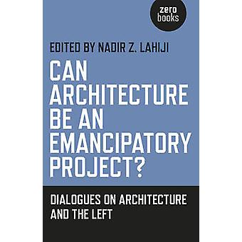 Arkitekturen kan vara en emancipatoriska projekt? -Dialoger om arkitektoni