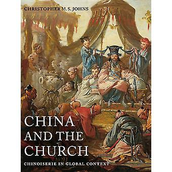 China und die Kirche - Chinoiserie im globalen Kontext von Christopher M.