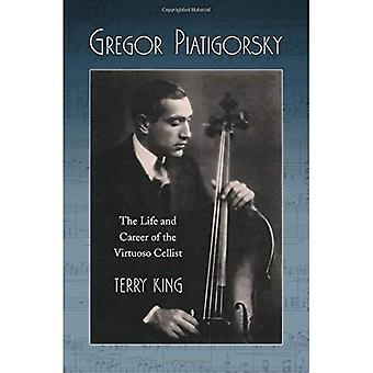Gregor Piatigorsky: Das Leben und die Karriere des virtuosen Cellisten