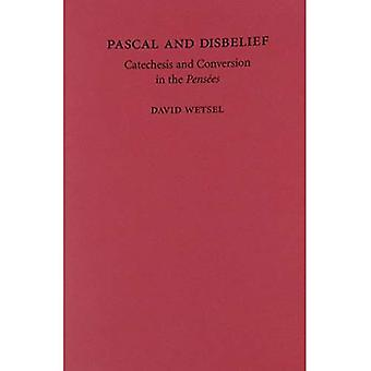 Pascal and Disbelief: Catechesis and Conversion in the